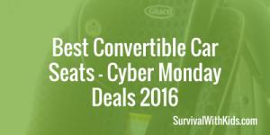 Best Convertible Car Seats – Cyber Monday Deals 2016