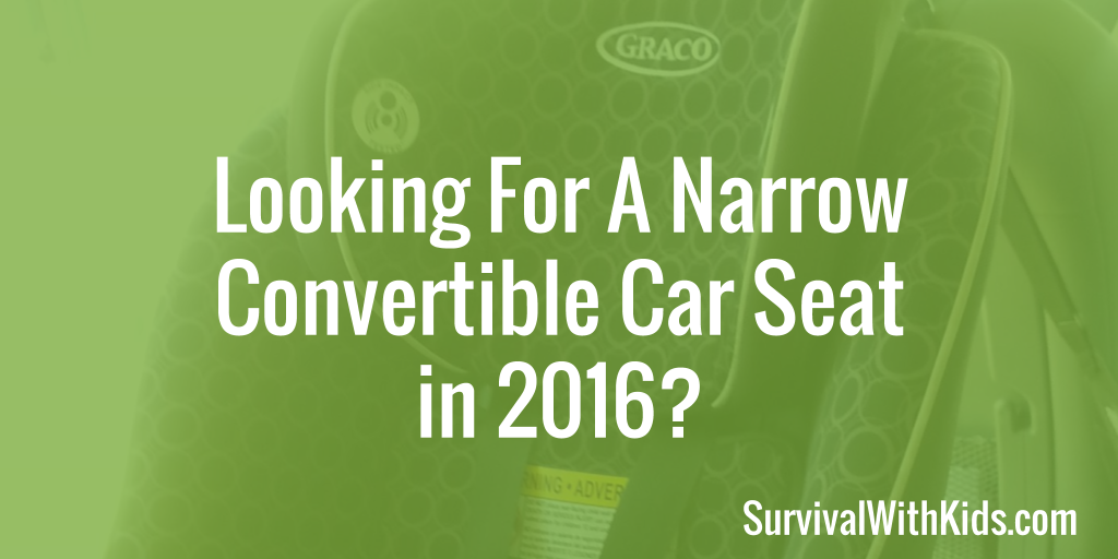 Looking For A Narrow Convertible Car Seat in 2017? - Survival With