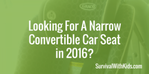Looking For A Narrow Convertible Car Seat in 2017?